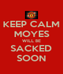 KEEP CALM MOYES WILL BE SACKED SOON - Personalised Poster A4 size