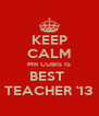 KEEP CALM MR CUBIS IS BEST  TEACHER '13 - Personalised Poster A4 size