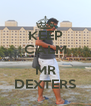 KEEP CALM  MR DEXTERS - Personalised Poster A4 size