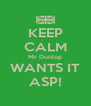 KEEP CALM Mr Dunlop WANTS IT ASP! - Personalised Poster A4 size