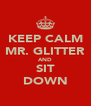 KEEP CALM MR. GLITTER AND SIT DOWN - Personalised Poster A4 size