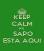 KEEP CALM MR.  SAPO ESTA AQUI - Personalised Poster A4 size