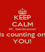 KEEP CALM Mr. Steinbrenner Is counting on YOU! - Personalised Poster A4 size