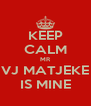 KEEP CALM MR VJ MATJEKE IS MINE - Personalised Poster A4 size