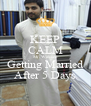 KEEP CALM Mr. Waheed Getting Married After 5 Days - Personalised Poster A4 size
