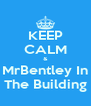 KEEP CALM & MrBentley In The Building - Personalised Poster A4 size