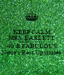 KEEP CALM MRS. EARLETT BIRTHDAY PARTY 40 & FABULOUS Nerie's Rest.Upstaires - Personalised Poster A4 size