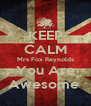 KEEP CALM Mrs Fox Reynolds You Are Awesome  - Personalised Poster A4 size