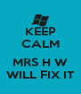 KEEP CALM  MRS H W WILL FIX IT - Personalised Poster A4 size