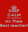KEEP CALM Ms. Argentine Iss Thee Best teacher! - Personalised Poster A4 size