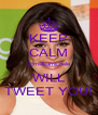 KEEP CALM @msleamichele WILL TWEET YOU! - Personalised Poster A4 size
