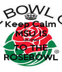 Keep Calm MSU IS GOING TO THE ROSEBOWL - Personalised Poster A4 size