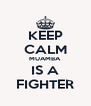 KEEP CALM MUAMBA IS A FIGHTER - Personalised Poster A4 size