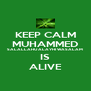 KEEP CALM MUHAMMED SALALLAHU ALAYHI WASALAM IS ALIVE - Personalised Poster A4 size