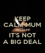 KEEP CALM MUM 39 DAYS IT'S NOT A BIG DEAL - Personalised Poster A4 size