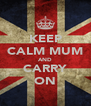 KEEP CALM MUM AND CARRY ON - Personalised Poster A4 size