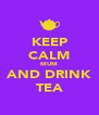 KEEP CALM MUM AND DRINK TEA - Personalised Poster A4 size