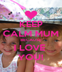 KEEP CALM MUM BECAUSE I LOVE  YOU! - Personalised Poster A4 size