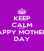 KEEP CALM MUM HAPPY MOTHER'S DAY - Personalised Poster A4 size