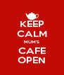 KEEP CALM MUM'S CAFE OPEN - Personalised Poster A4 size