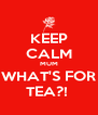KEEP CALM MUM WHAT'S FOR TEA?!  - Personalised Poster A4 size