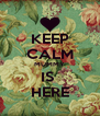 KEEP CALM MUMMY IS  HERE - Personalised Poster A4 size
