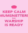 KEEP CALM MUMSNETTERS THE WARSHIP IS READY - Personalised Poster A4 size