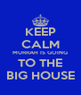 KEEP CALM MURRAH IS GOING TO THE BIG HOUSE - Personalised Poster A4 size
