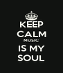 KEEP CALM MUSIC IS MY SOUL - Personalised Poster A4 size