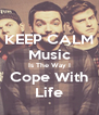 KEEP CALM Music Is The Way I Cope With Life - Personalised Poster A4 size