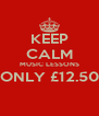 KEEP CALM MUSIC LESSONS ONLY £12.50  - Personalised Poster A4 size