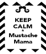 KEEP CALM &  Mustache  Mama - Personalised Poster A4 size