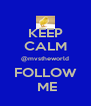 KEEP CALM @mvstheworld FOLLOW  ME - Personalised Poster A4 size