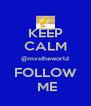 KEEP CALM @mvstheworld FOLLOW  ME - Personalised Poster A4 size