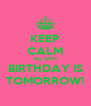 KEEP CALM My 19TH BIRTHDAY IS TOMORROW! - Personalised Poster A4 size