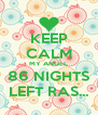 KEEP CALM MY ANGEL 86 NIGHTS LEFT RAS... - Personalised Poster A4 size