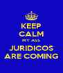 KEEP CALM MY ASS JURIDICOS ARE COMING - Personalised Poster A4 size