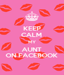 KEEP CALM MY AUNT ON FACEBOOK - Personalised Poster A4 size