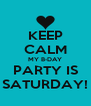 KEEP CALM MY B-DAY PARTY IS SATURDAY! - Personalised Poster A4 size