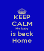 KEEP CALM My baby is back Home - Personalised Poster A4 size