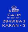 KEEP CALM MY BBM PIN : 284318A3 KARAN <3 - Personalised Poster A4 size