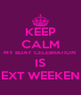 KEEP CALM MY BDAY CELEBRATION  IS NEXT WEEKEND - Personalised Poster A4 size