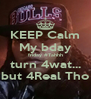 KEEP Calm My bday friday #Tahhh turn 4wat... but 4Real Tho - Personalised Poster A4 size