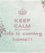 KEEP CALM My beautiful wife is coming home!! - Personalised Poster A4 size