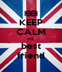 KEEP CALM my best friend - Personalised Poster A4 size