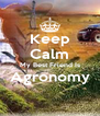 Keep Calm My Best Friend Is Agronomy  - Personalised Poster A4 size