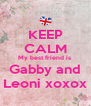 KEEP CALM My best friend is  Gabby and Leoni xoxox - Personalised Poster A4 size