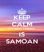 KEEP CALM MY BEST FRIEND  IS SAMOAN - Personalised Poster A4 size
