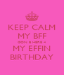 KEEP CALM MY BFF GON B HERE 4 MY EFFIN BIRTHDAY - Personalised Poster A4 size