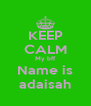 KEEP CALM My bff Name is adaisah - Personalised Poster A4 size